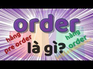 Hàng Order là gì?